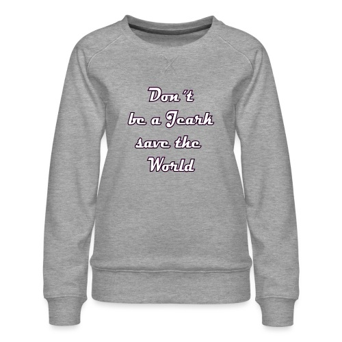 Save the World Jeark - Frauen Premium Pullover