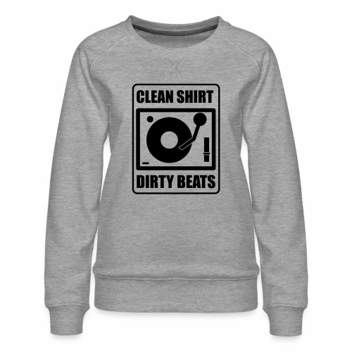 Clean Shirt Dirty Beats - Vrouwen premium sweater