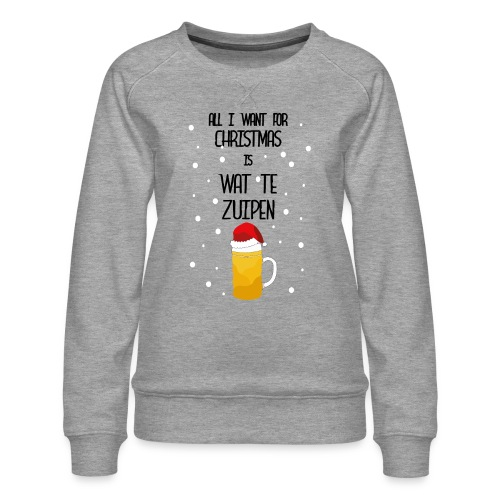All I want for Christmas is wat te zuipen! - Vrouwen premium sweater
