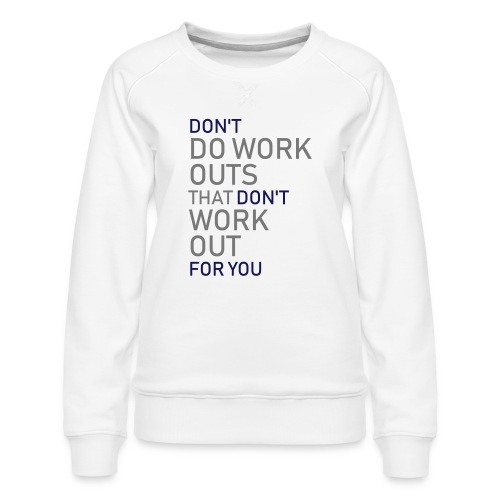 Don't do workouts - Women's Premium Sweatshirt