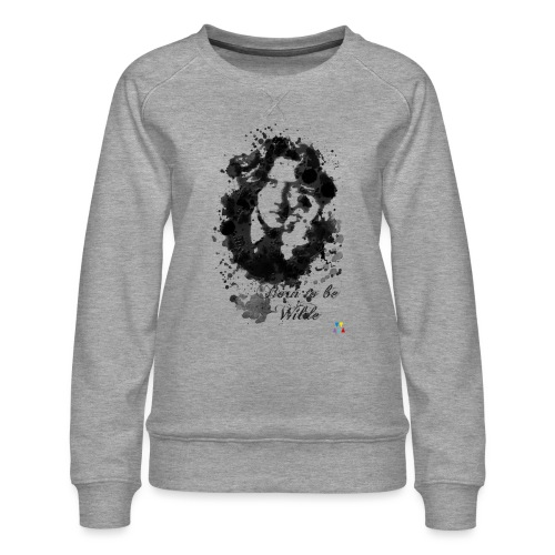 Born to be Wilde - Sweat ras-du-cou Premium Femme