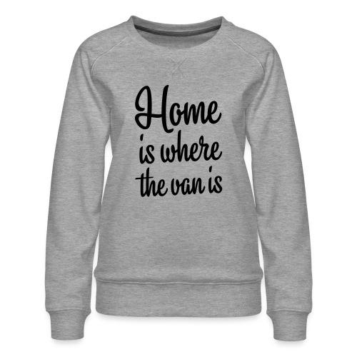 Home is where the van is - Autonaut.com - Women's Premium Sweatshirt