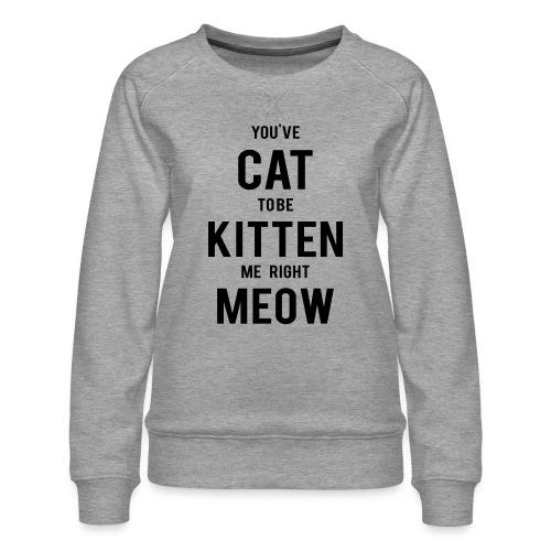 CAT to be KITTEN me - Frauen Premium Pullover