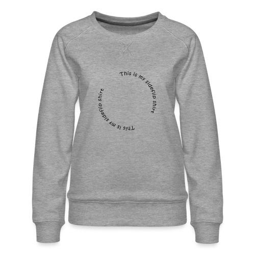 This is my sideflips shirt - Dame premium sweatshirt