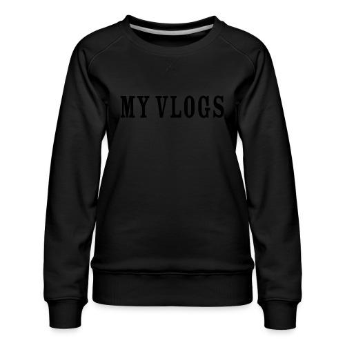 My Vlogs - Women's Premium Sweatshirt