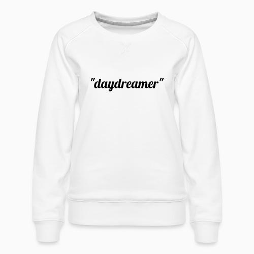 daydreamer - Women's Premium Sweatshirt