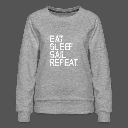 Segel T Shirt Eat Sleep Sail repeat grunge look - Frauen Premium Pullover