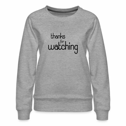 thanks for watching - Frauen Premium Pullover