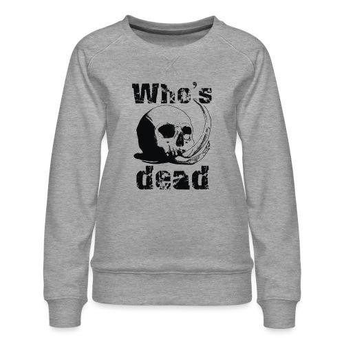 Who's dead - Black - Felpa premium da donna