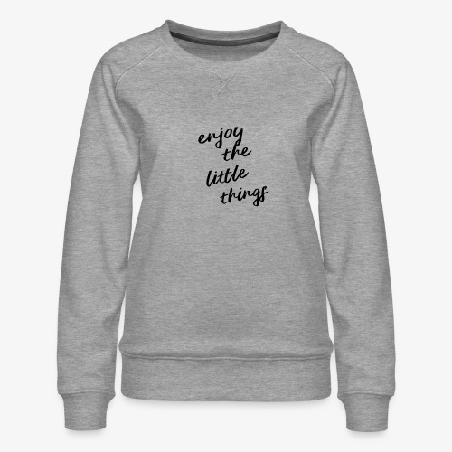 Enjoy The Little Things - Black - Women's Premium Sweatshirt
