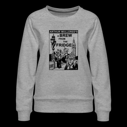 A Brew from the Fridge v2 - Women's Premium Sweatshirt