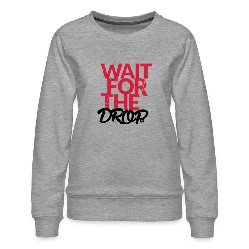 Wait for the Drop - Party - Frauen Premium Pullover