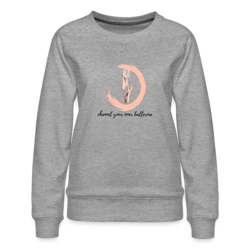 channel your inner Ballerina - Frauen Premium Pullover