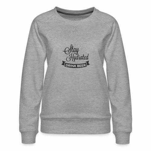 Stay Hydrated - Women's Premium Sweatshirt