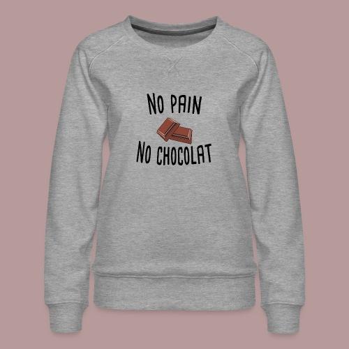 No pain no chocolat citation drôle - Sweat ras-du-cou Premium Femme
