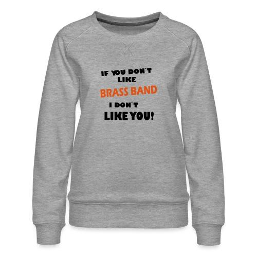 If you don`t like Brass Band - Premium-genser for kvinner