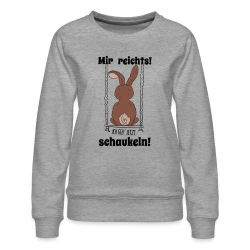 Mir reichts ich geh jetzt schaukeln Hase Kaninchen - Frauen Premium Pullover