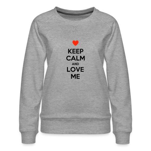 Keep calm and love me - Felpa premium da donna