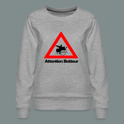 Attention batteur - cadeau batterie humour - Sweat ras-du-cou Premium Femme