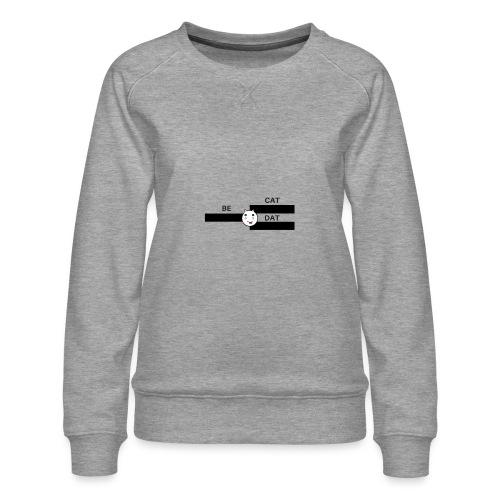 BE DAT CAT - Women's Premium Sweatshirt