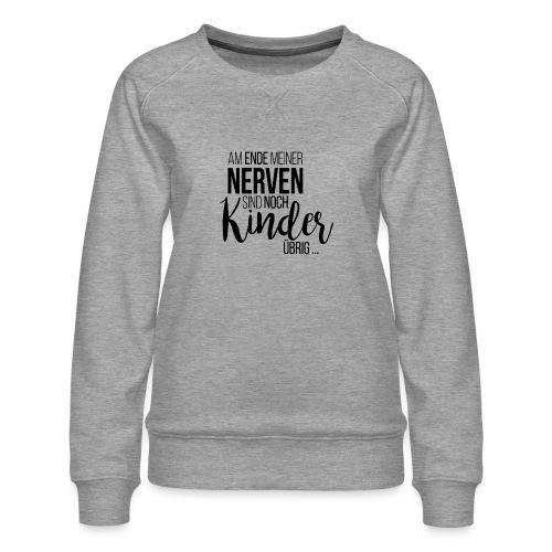 Am Ende meiner Nerven sind noch Kinder übrig - Frauen Premium Pullover