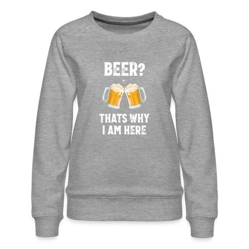 Bier Daarom Ben Ik Hier - Vrouwen premium sweater