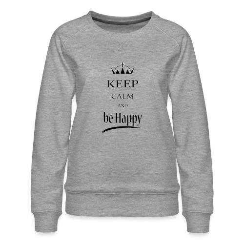 keep_calm and_be_happy-01 - Felpa premium da donna