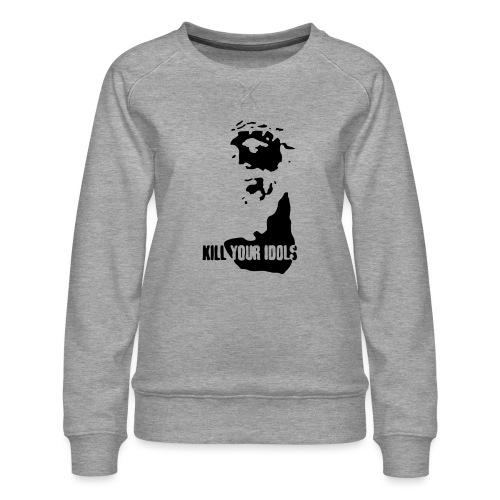 Kill your idols - Women's Premium Sweatshirt