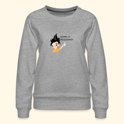 anseo, a mhúinteoir - Women's Premium Sweatshirt