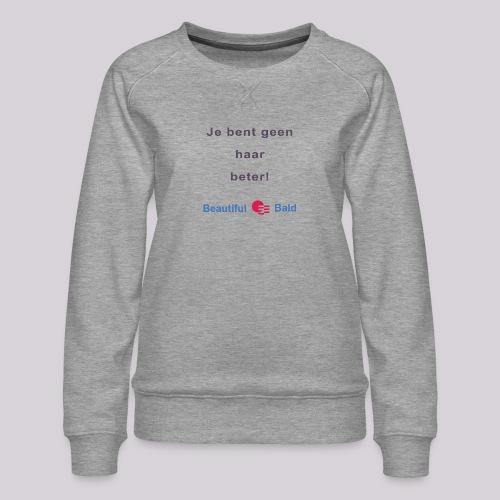 Jij bent geen haar beter - Vrouwen premium sweater