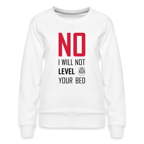 No I will not level your bed (vertical) - Women's Premium Sweatshirt