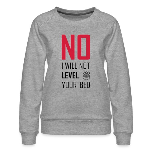 No I will not level your bed (vertical) - Women's Premium Sweatshirt