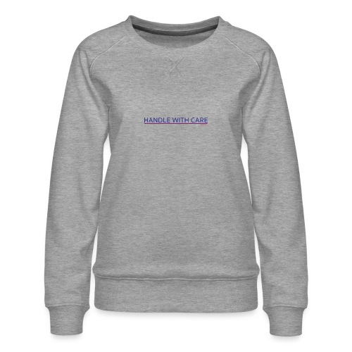 To handle with care - Sweat ras-du-cou Premium Femme