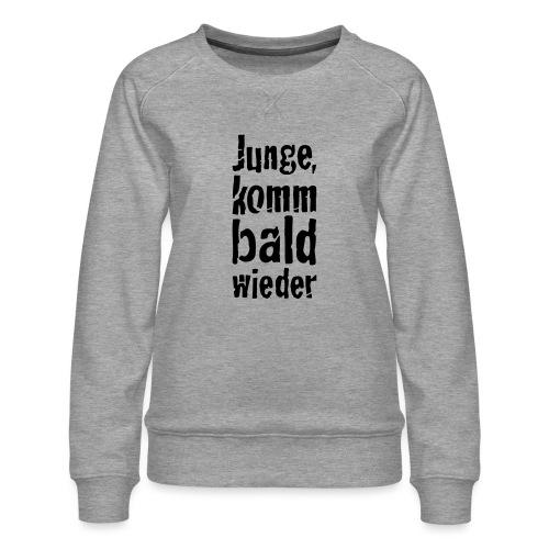 junge, komm bald wieder - Frauen Premium Pullover