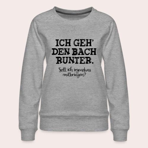 Ich geh' den Bach runter... - Frauen Premium Pullover