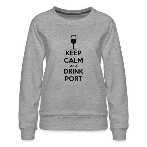 Keep Calm and Drink Port - Women's Premium Sweatshirt