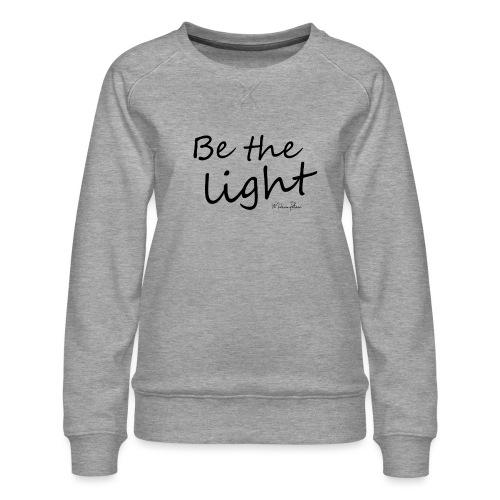 Be the light - Sweat ras-du-cou Premium Femme