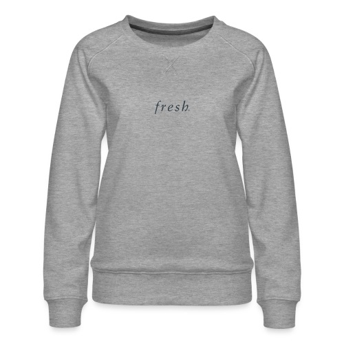 Fresh - Women's Premium Sweatshirt