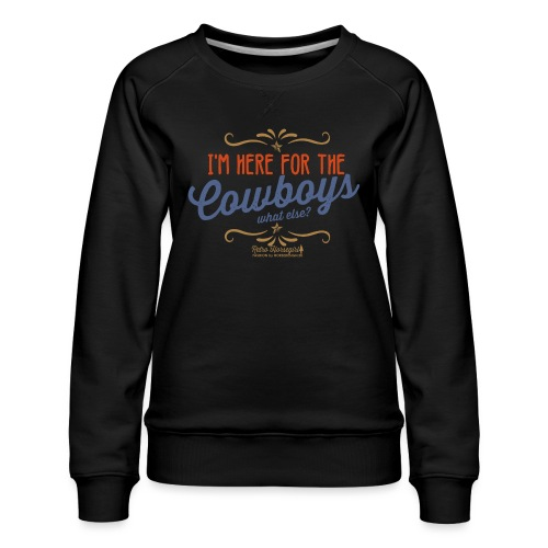 I'm here for the cowboy - Frauen Premium Pullover