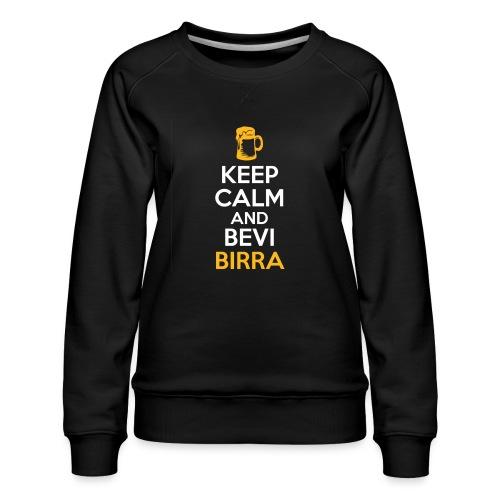 KEEP CALM AND BEVI BIRRA - Felpa premium da donna
