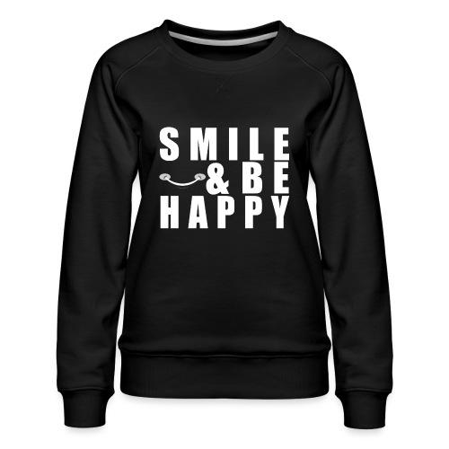 SMILE AND BE HAPPY - Women's Premium Sweatshirt