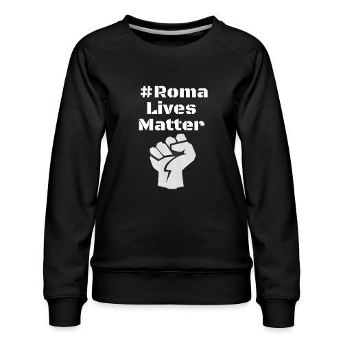 Fist Roma Lives Matter - Women's Premium Sweatshirt