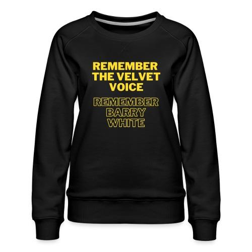 Remember the Velvet Voice, Barry White - Women's Premium Sweatshirt