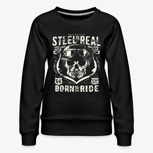Avez-No Fear Is Real Steel Born to Ride is 68 - Sweat ras-du-cou Premium Femme
