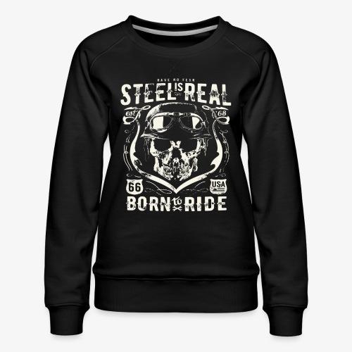 Have No Fear Is Real Born To Ride est 68 - Women's Premium Sweatshirt
