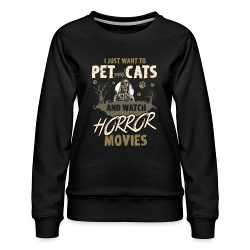 I Just Want To Pet Cats And Watch Horror Movies - Frauen Premium Pullover