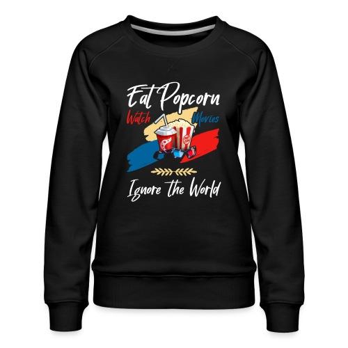 Eat Popcorn Watch Movies Ignore The World - Frauen Premium Pullover