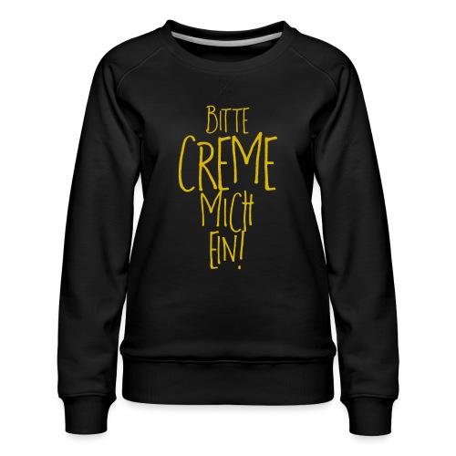 Bitte creme mich ein! - Frauen Premium Pullover