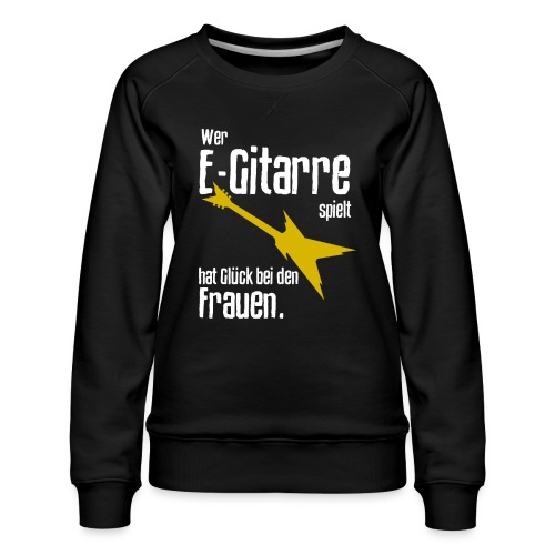 Wer E-Gitarre spielt hat Glück bei den Frauen - Frauen Premium Pullover