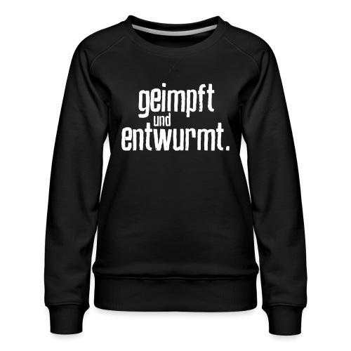 Geimpft und entwurmt - Frauen Premium Pullover